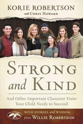 Strong and Kind : And Other Important Character Traits Your Child Needs to Succeed