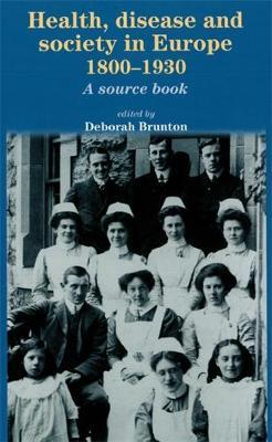 Health, Disease and Society in Europe, 1800-1930 : A Sourcebook
