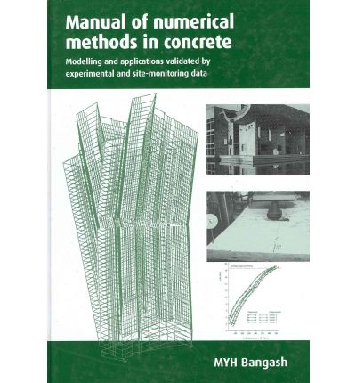 Manual of Numerical Methods in Concrete : Modelling and Applications Validated by Experimental and Site-monitoring Data