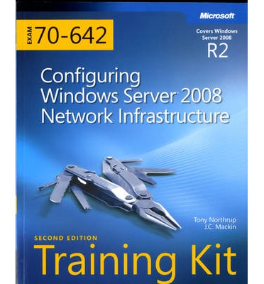 Configuring Windows Server 2008 Network Infrastructure : MCTS Self-Paced Training Kit (Exam 70-642)