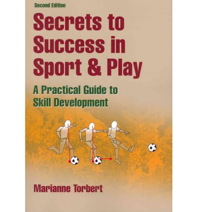 Secrets to Success in Sport & Play : A Practical Guide to Skill Development