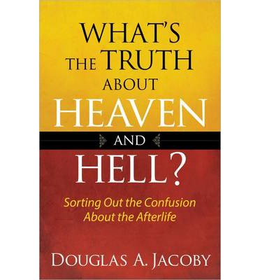 What's the Truth About Heaven and Hell?