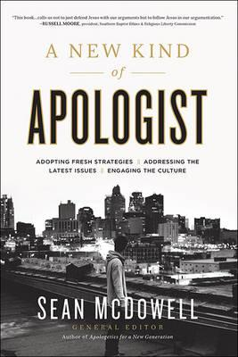 A New Kind of Apologist : *Adopting Fresh Strategies *Addressing the Latest Issues *Engaging the Culture