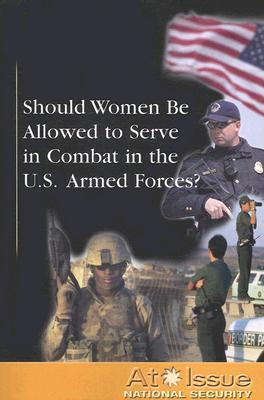should women be allowed in military combat essays The truth about women in ground combat roles daniel l davis women can and have made significant military contributions in all the positions where they've served.