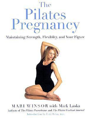 The Pilates Pregnancy : Maintaining Strength, Flexibility, and Your Figure