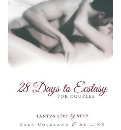 28 Days to Ecstasy for Couples: Tantra Step by Step