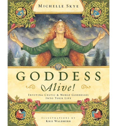 Goddess Alive : Inviting Celtic and Norse Goddesses into Your Life