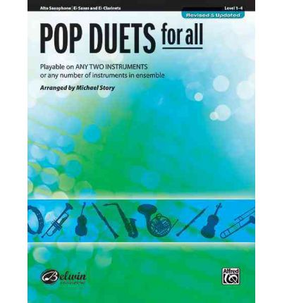 Pop Duets for All: Alto Saxophone/E-Flat Saxes and E-Flat Clarinets, Level 1-4 : Playable on Any Two Instruments or Any Number of Instruments in Ensemble