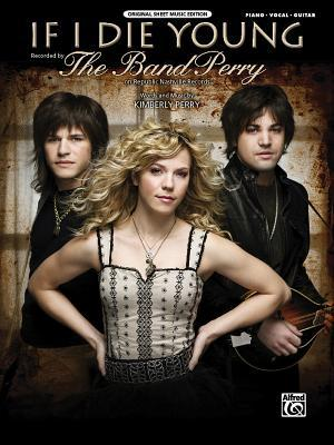 if i die young The band perry is an american country music band composed of kimberly perry (lead vocals, rhythm guitar, piano) and her two brothers: reid perry (bass guitar, background vocals) and neil perry (mandolin, drums, accordion, background vocals.
