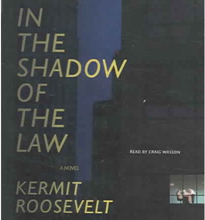 In the Shadow of the Law : Kermit Roosevelt : 9780739319901
