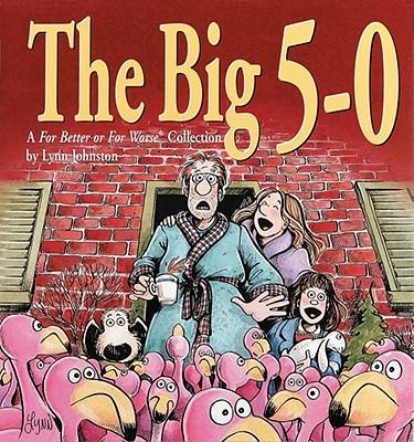The Big 5-0: a for Better or Worse Collection