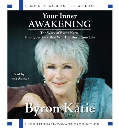 Your Inner Awakening : The Work of Byron Katie: Four Questions That Will Transform Your Life