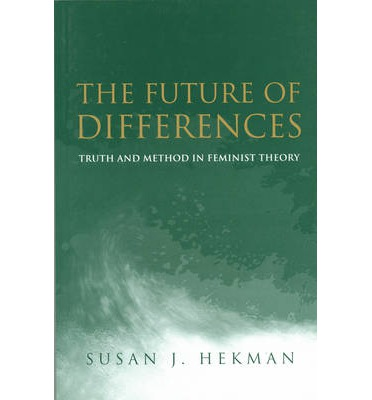 The Future of Differences : Truth and Method in Feminist Theory