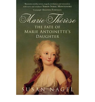 Marie-Therese : The Fate of Marie Antoinette's Daughter