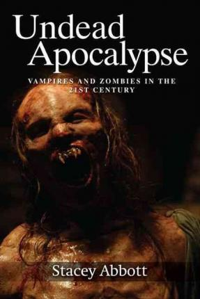 Undead Apocalypse : Vampires and Zombies in the 21st Century
