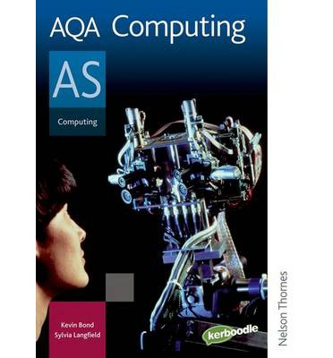AQA Computing AS: Student's Book: AS: Exclusively Endorsed by AQA