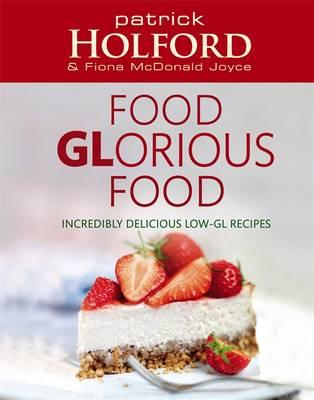 Food Glorious Food: Incredibly Delicious Low-GL Recipes