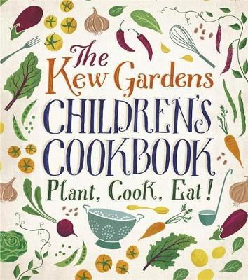 The Kew Garden's Children's Cookbook: Plant, Cook, Eat