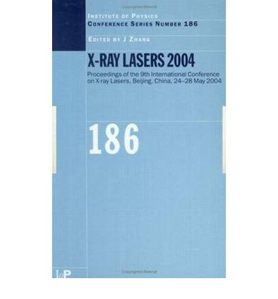 X-Ray Lasers 2004 : Proceedings of the 9th International Conference on X-Ray Lasers Held in Beijing, China, 24-28 May 2004