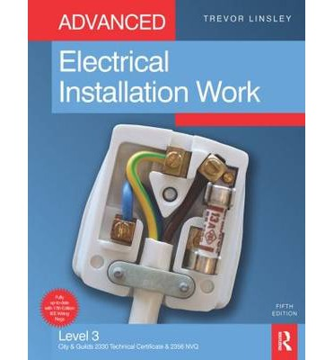 Advanced Electrical Installation Work : Level 3 City & Guilds 2330 Technical Certificate and 2356 NVQ