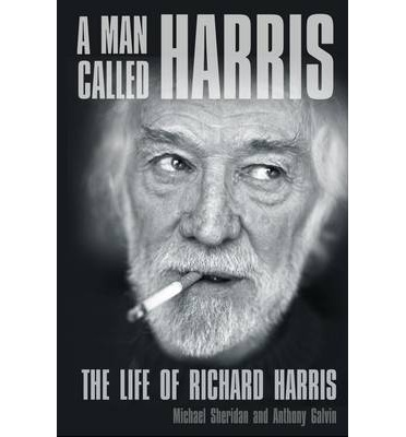 A Man Called Harris: The Life of Richard Harris