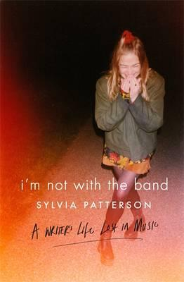 I'm Not with the Band : A Writer's Life Lost in Music