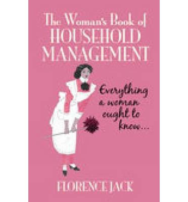 The Woman's Book of Household Management : Contains Everything a Woman Ought to Know