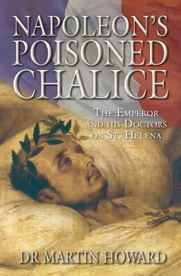 Download di file pdf gratuito per ebook Napoleons Poisoned Chalice : The Emperor and His Doctors on St Helena PDF by Howard Martin 0752448579