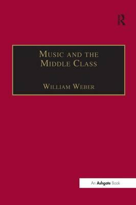 Music and the Middle Class : The Social Structure of Concert Life in London, Paris and Vienna Between 1830 and 1848