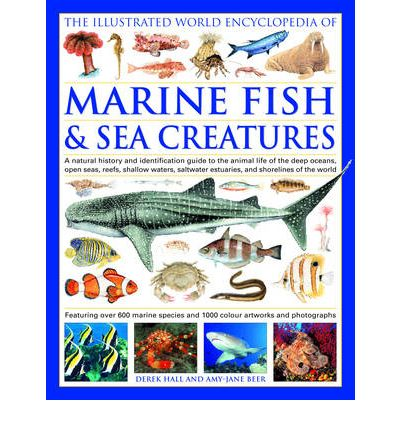 The Illustrated World Encyclopedia Of Marine Fishes Sea Creatures A Natural History And Identification Guide