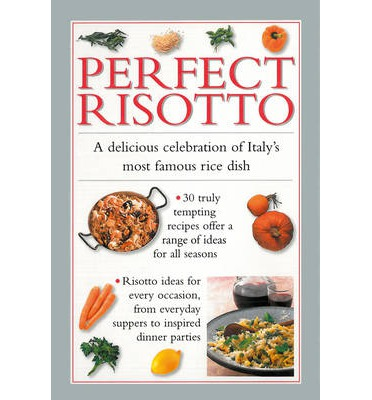 Perfect Risotto : A Delicious Celebration of Italy's Most Famous Rice ...