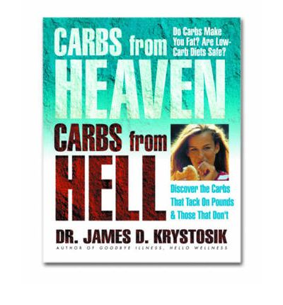 Carbs from Heaven, Carbs from Hell : Discover the Carbs That Tack on Pounds and Those That Don't