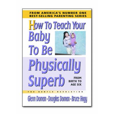 How to Teach Your Baby to be Physically Superb : From Birth to Age Six
