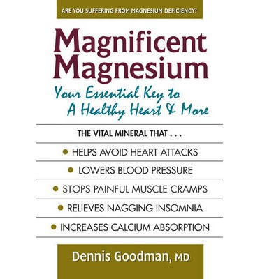Magnificent Magnesium : Your Essential Key to a Healthy Heart & More