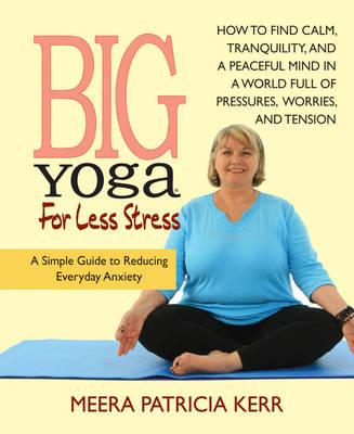 Big Yoga for Less Stress : A Simple Guide to Reducing Everyday Anxiety