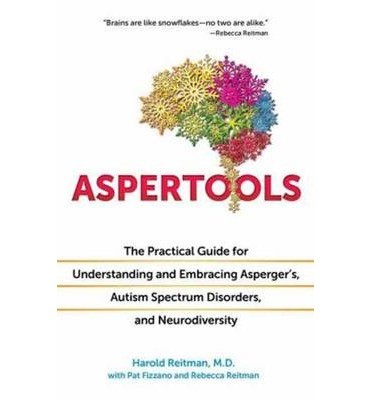 Aspertools for All Brains : The Practical Guide for Understanding and Embracing Asperger's, Autism Spectrum Disorders, and Neurodiversity