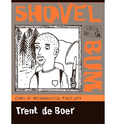 a review of shovel bum a book by trent de boer Trent de boer s shovel bum is a new and modern perspective on how archeological work is being carried out in the field what makes fascinating is the fact.
