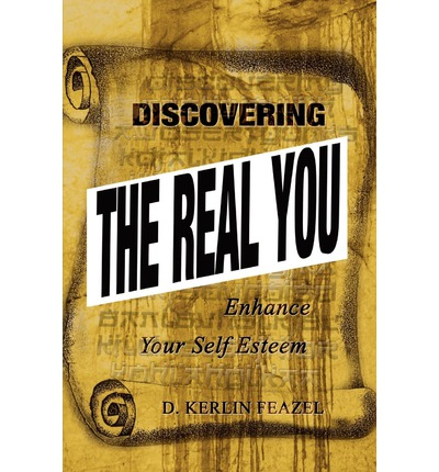 Discovering the Real You : Enhance Your Self Esteem