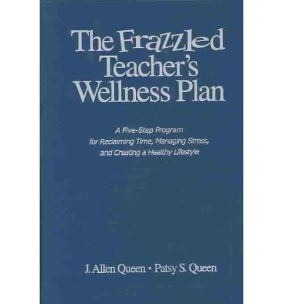 The Frazzled Teacher's Wellness Plan : A Five Step Program for Reclaiming Time, Managing Stress, and Creating a Healthy Lifestyle