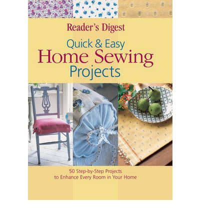 Home Sewing Projects : 50 Low- and No-Sew Projects to Accent Every Room in Your Home