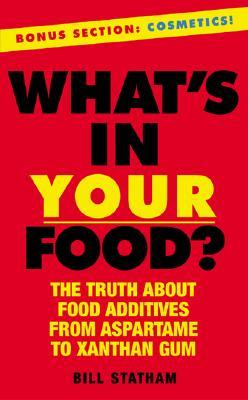 What's in Your Food? : The Truth About Additives from Aspartame to Xanthan Gum