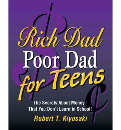 Rich Dad, Poor Dad for Teens : The Secrets About Money - That You Don't Learn in School!