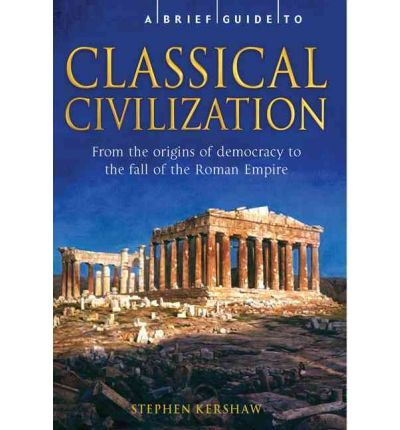 A Brief History of Classical Civilization