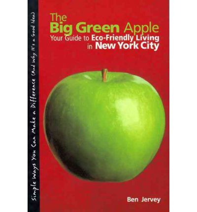 Big Green Apple : Your Guide to Eco-Friendly Living in New York City