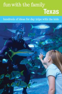 Fun with the Family Texas : Hundreds of Ideas for Day Trips with the Kids