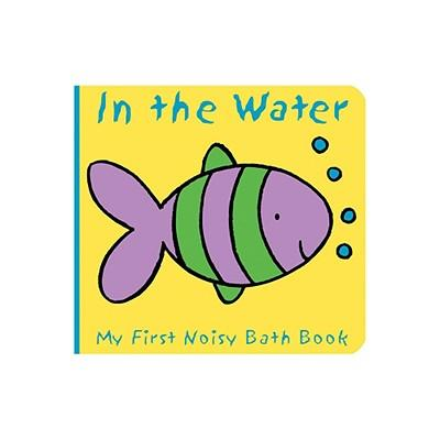 Animals in the Water : My First Noisy Bath Book
