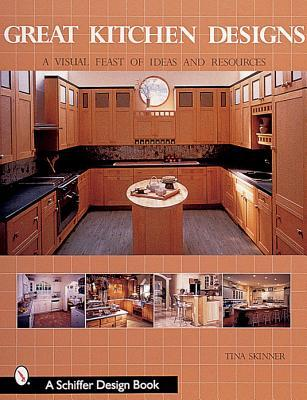 Great Kitchen Designs: A Visual Feast of Ideas and Resources  Schiffer Book f...