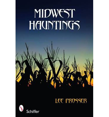 MIDWEST HAUNTINGS  Paperback  by PROSSER, LEE