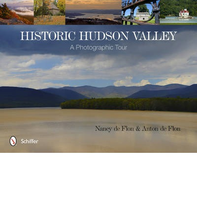 Historic Hudson Valley : A Photographic Tour