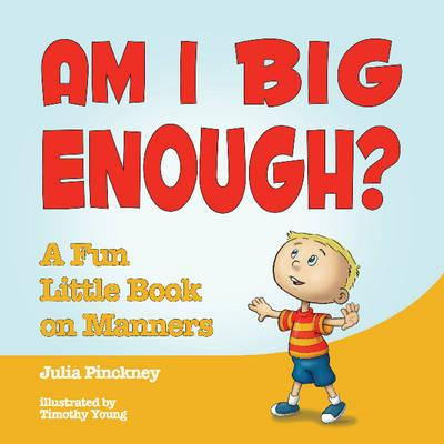 Am I Big Enough? : A Fun Little Book on Manners